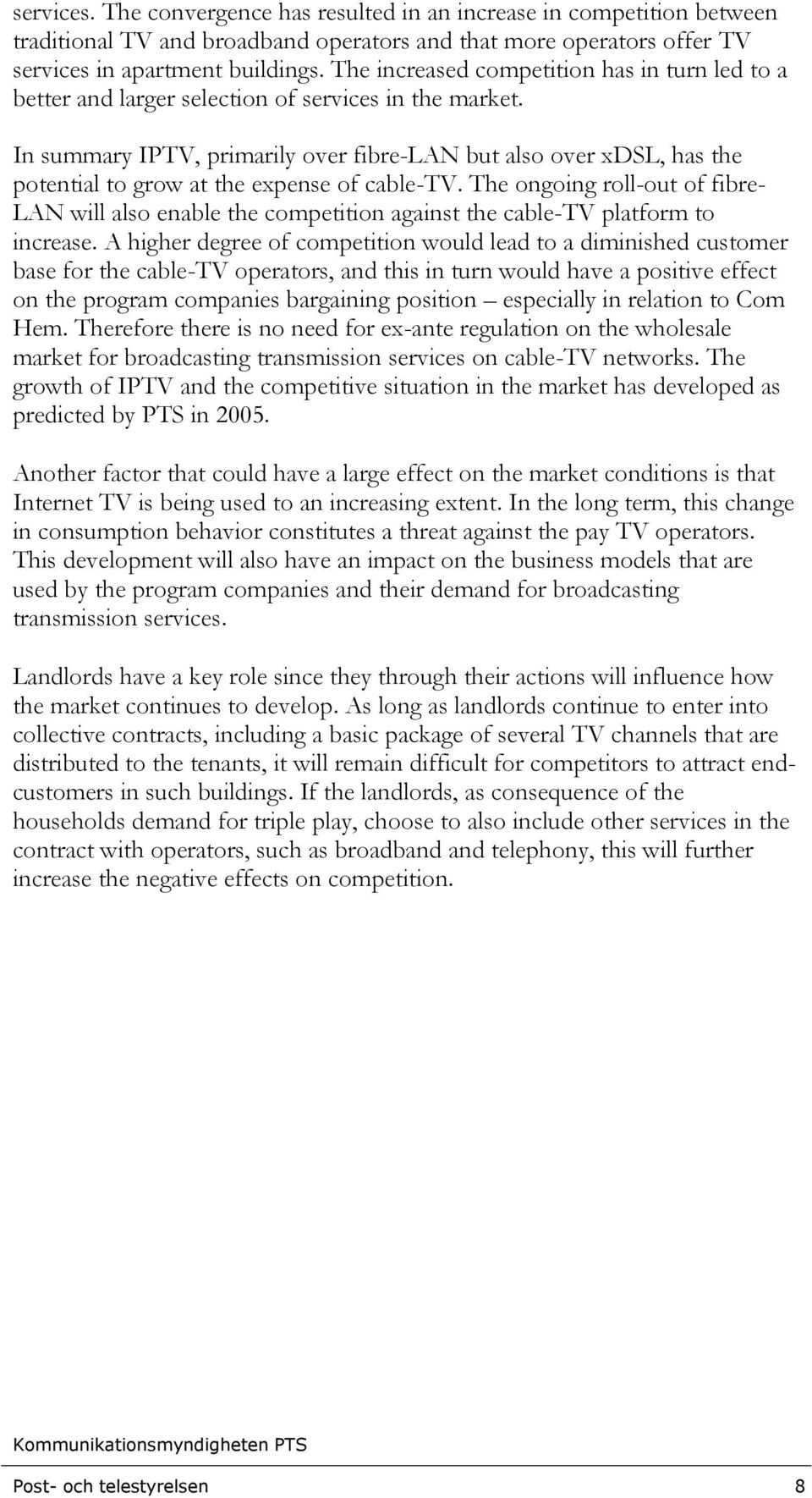 In summary IPTV, primarily over fibre-lan but also over xdsl, has the potential to grow at the expense of cable-tv.