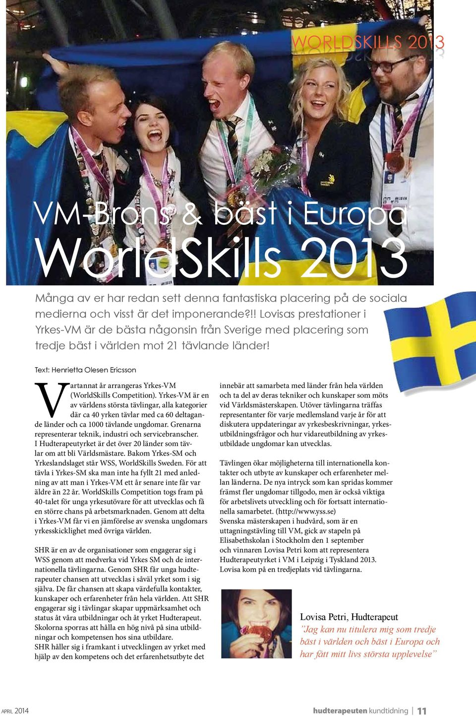 Text: Henrietta Olesen Ericsson Vartannat år arrangeras Yrkes-VM (WorldSkills Competition).