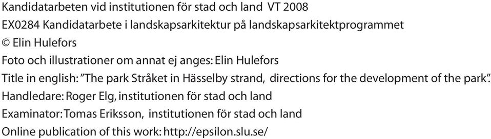 The park Stråket in Hässelby strand, directions for the development of the park.