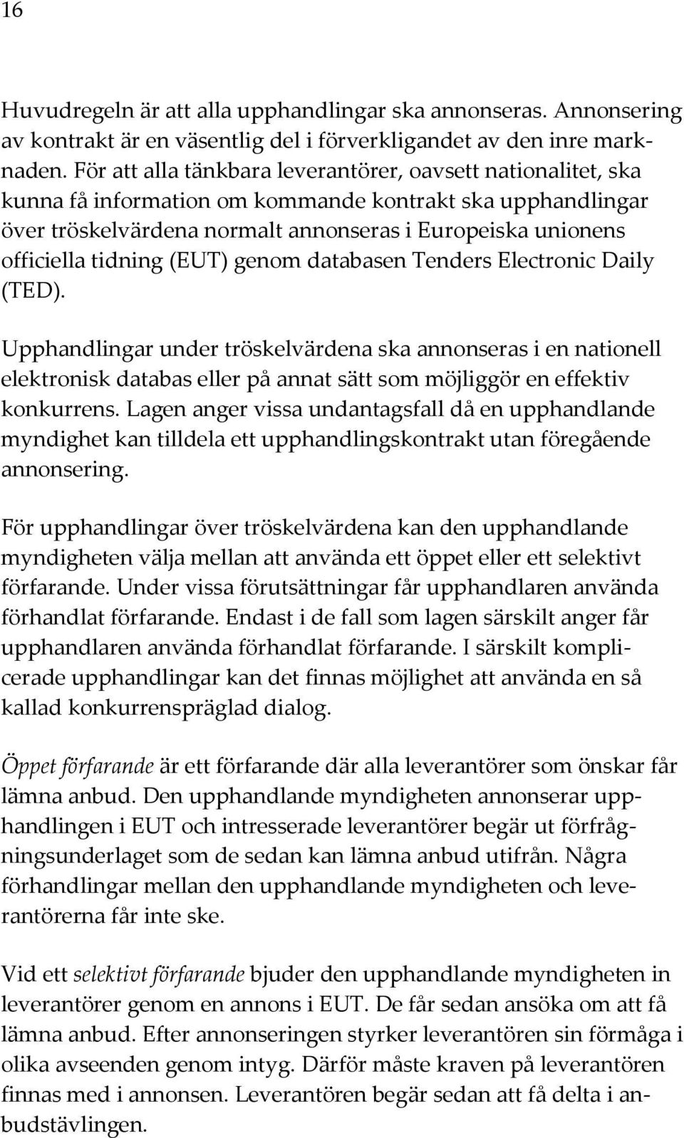 tidning (EUT) genom databasen Tenders Electronic Daily (TED).