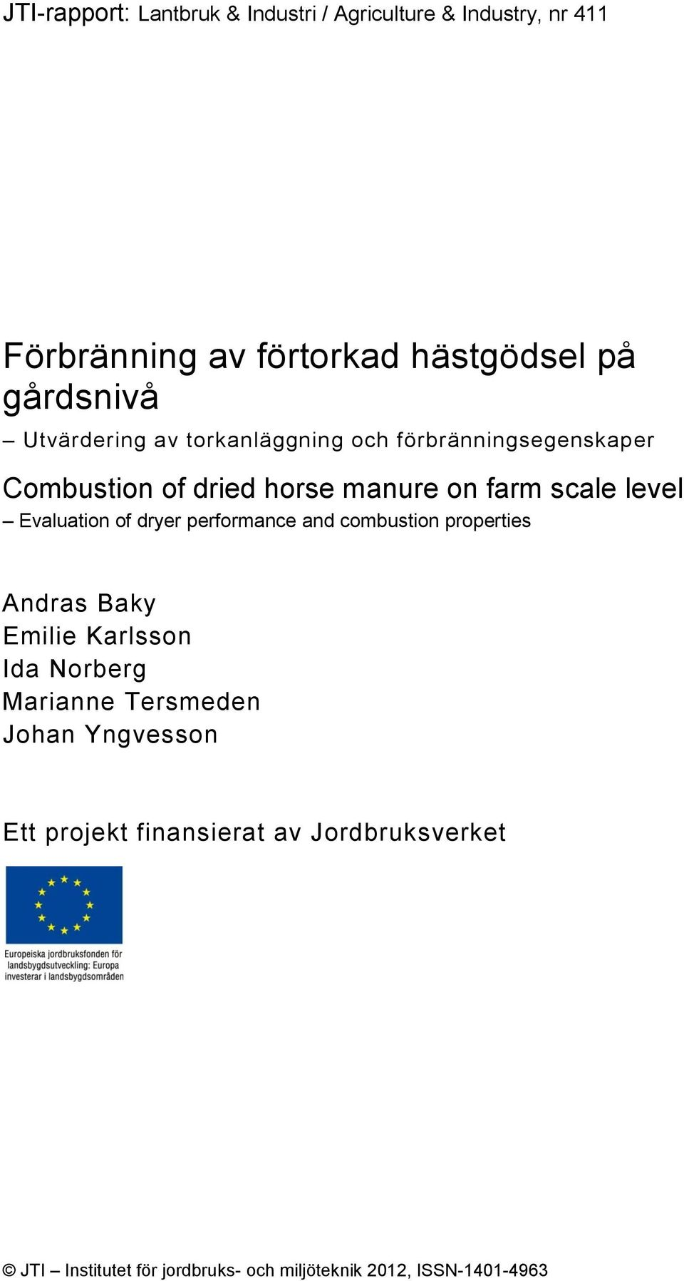 Evaluation of dryer performance and combustion properties Andras Baky Emilie Karlsson Ida Norberg Marianne Tersmeden
