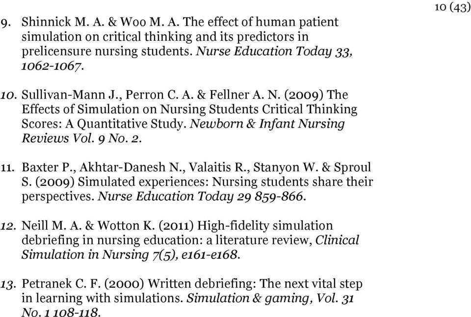 Baxter P., Akhtar-Danesh N., Valaitis R., Stanyon W. & Sproul S. (2009) Simulated experiences: Nursing students share their perspectives. Nurse Education Today 29 859-866. 12. Neill M. A. & Wotton K.