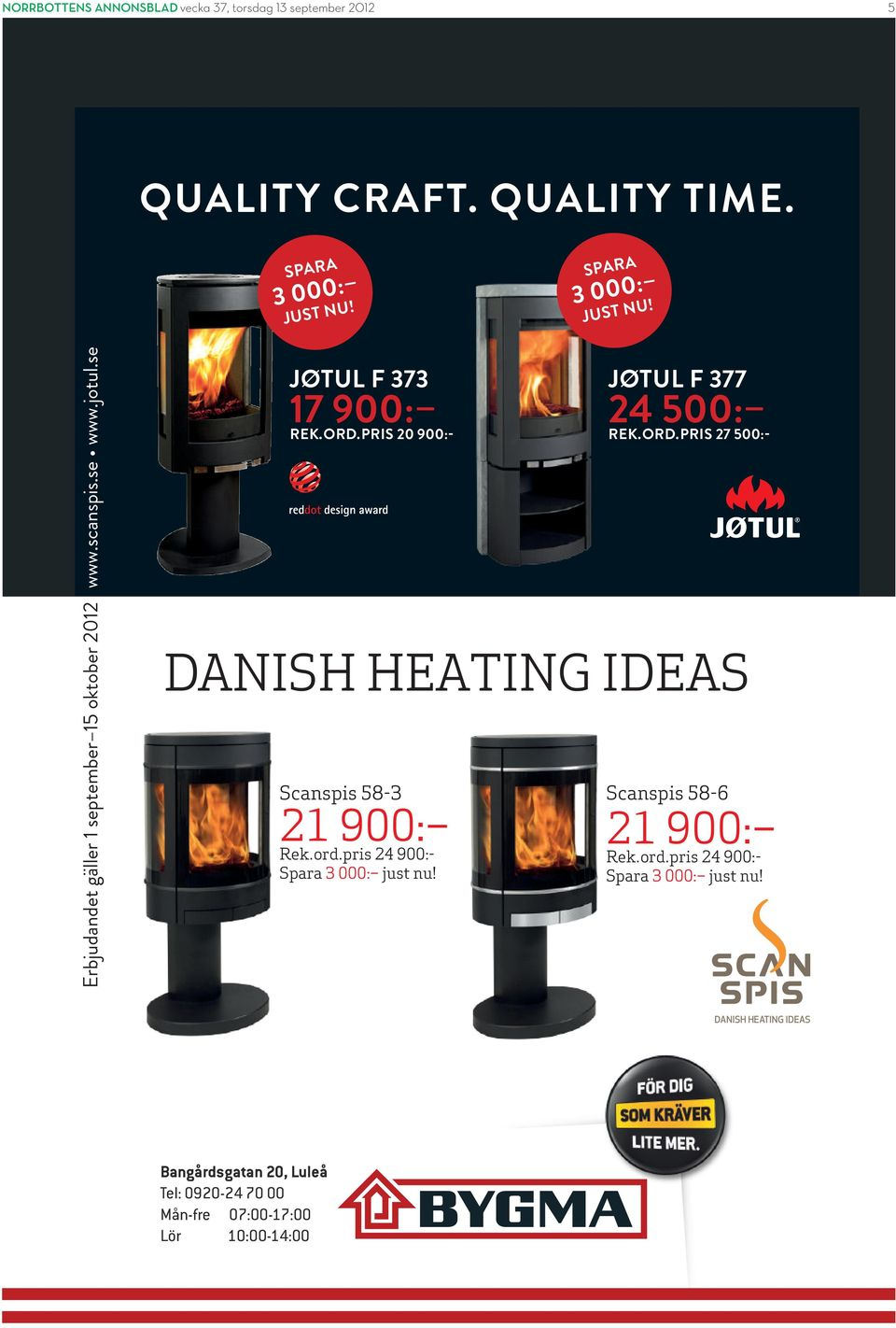 pris 24 900:- Spara 3 000: just nu! JØTUL F 377 24 500: REK. ORD. PRIS 27 500:- DANISH HEATING IDEAS Scanspis 58-6 21 900: Rek. ord.