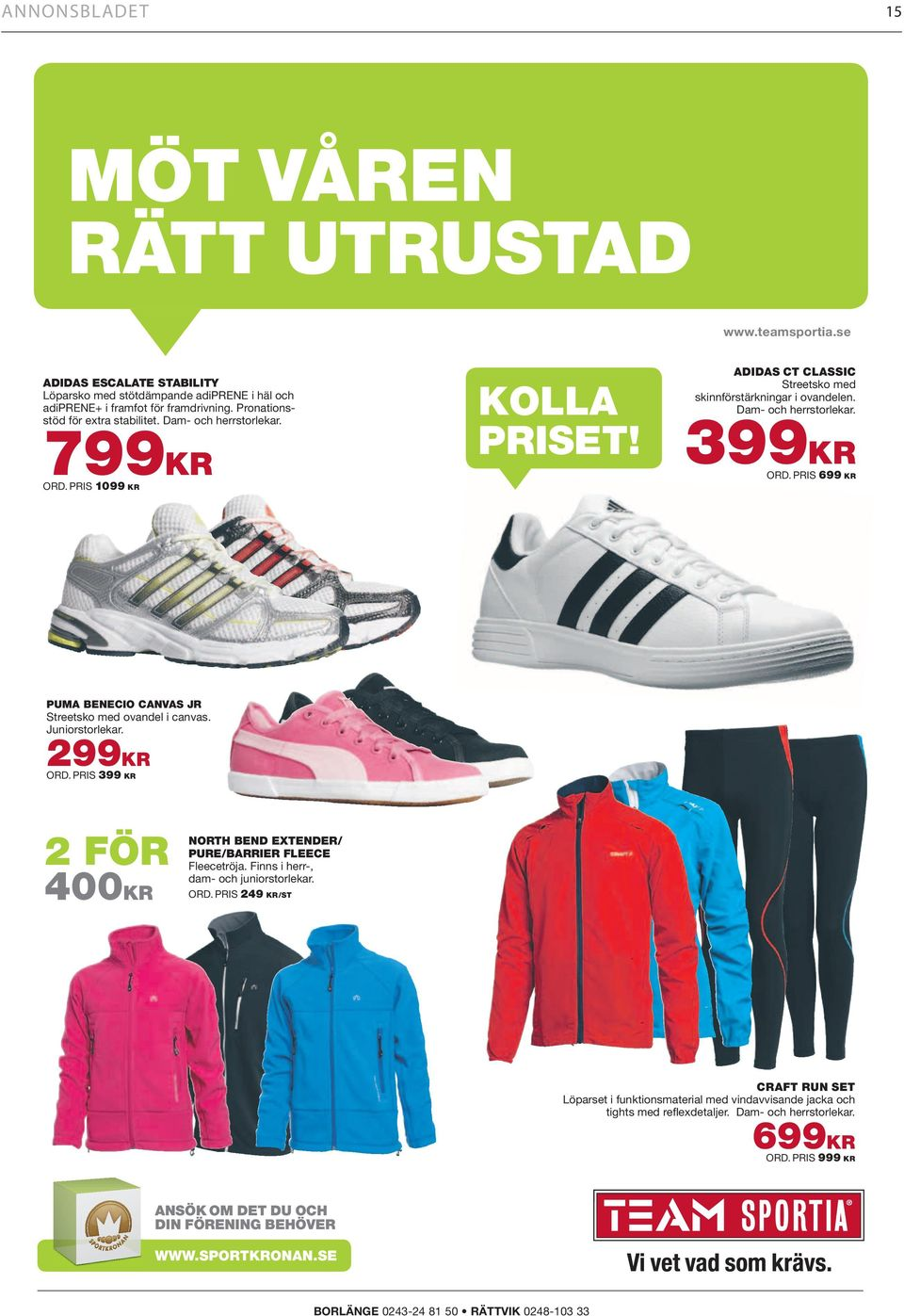 PRIS 699 KR PUMA BENECIO CANVAS JR Streetsko med ovandel i canvas. Juniorstorlekar. 299KR ORD. PRIS 399 KR 2 FÖR 400KR NORTH BEND EXTENDER/ PURE/BARRIER FLEECE Fleecetröja.
