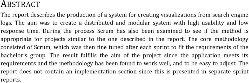 During the process Scrum has also been examined to see if the method is appropriate for projects similar to the one described in the report.