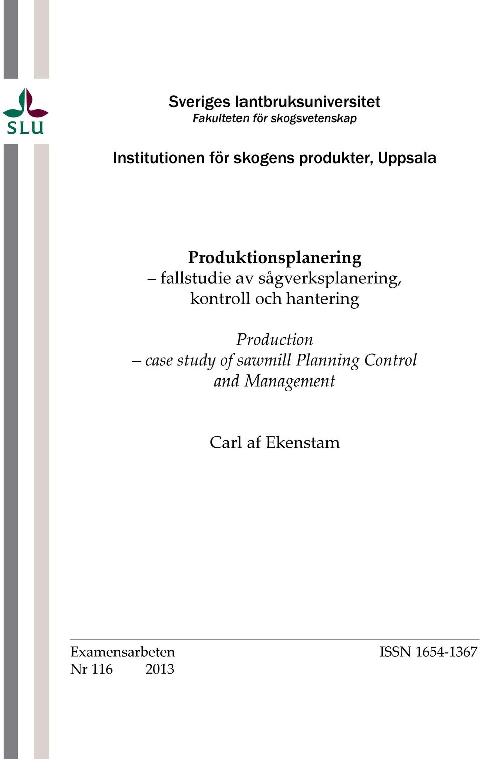 sågverksplanering, kontroll och hantering Production case study of sawmill