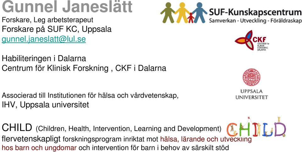 vårdvetenskap, IHV, Uppsala universitet CHILD (Children, Health, Intervention, Learning and Development)
