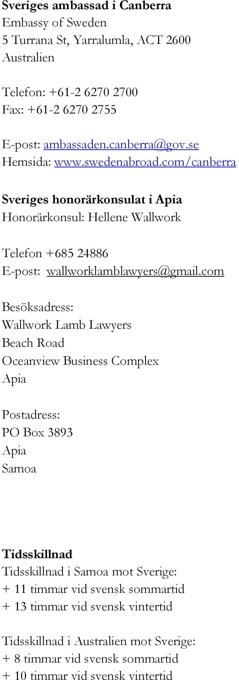 com Besöksadress: Wallwork Lamb Lawyers Beach Road Oceanview Business Complex Apia Postadress: PO Box 3893 Apia Samoa Tidsskillnad Tidsskillnad i Samoa mot