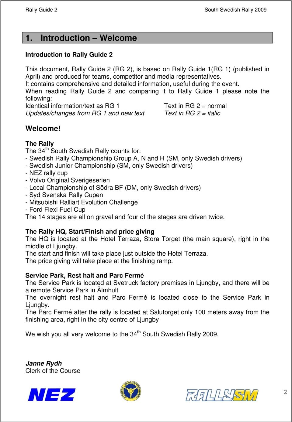 When reading Rally Guide 2 and comparing it to Rally Guide 1 please note the following: Identical information/text as RG 1 Text in RG 2 = normal Updates/changes from RG 1 and new text Text in RG 2 =