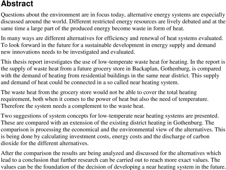 In many ways are different alternatives for efficiency and renewal of heat systems evaluated.