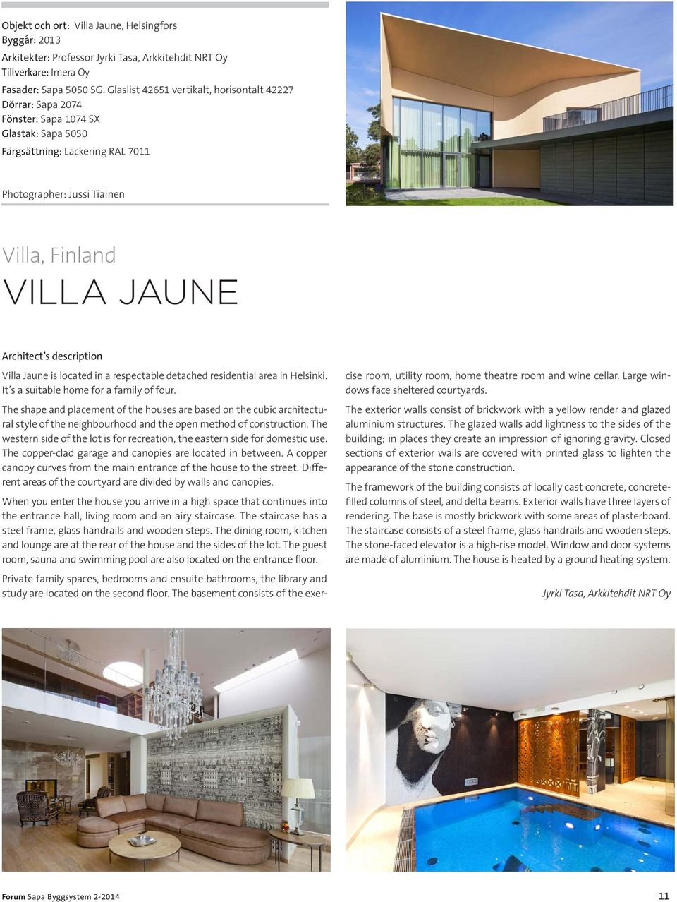 Architect s description Villa Jaune is located in a respectable detached residential area in Helsinki. It s a suitable home for a family of four.