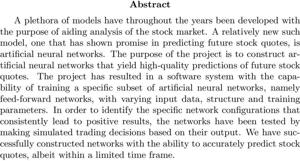 The purpose of the project is to construct artificial neural networks that yield high-quality predictions of future stock quotes.