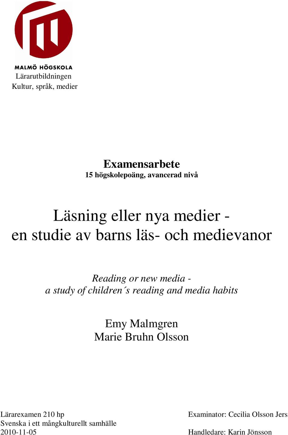 children s reading and media habits Emy Malmgren Marie Bruhn Olsson Lärarexamen 210 hp Svenska