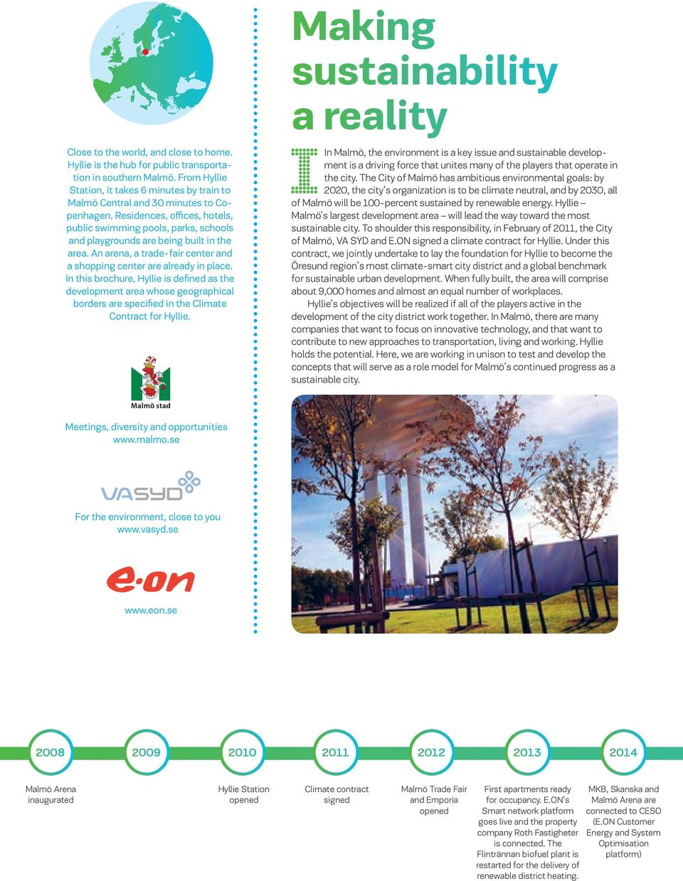 In this brochure, Hyllie is defined as the development area whose geographical borders are specified in the Climate Contract for Hyllie.