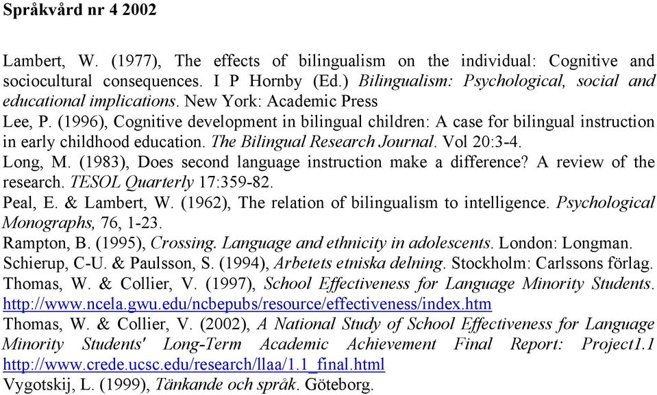 Long, M. (1983), Does second language instruction make a difference? A review of the research. TESOL Quarterly 17:359-82. Peal, E. & Lambert, W. (1962), The relation of bilingualism to intelligence.