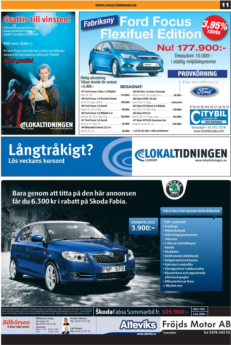000:- BEGAGNAT: -0 Ford Focus C-Max, Miljöbil silver, AC, CD...00:- -0 Ford Focus, Flexifuel Kombi vit, AC, CD, drag, nyskick...0.000:- -0 Ford Focus, Kombi blåmet, AC, CD, lm-fälg.