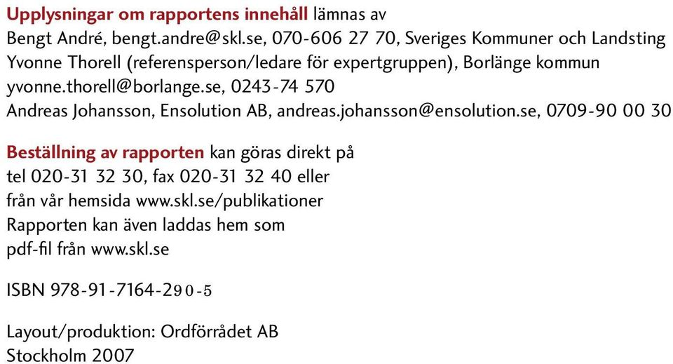 thorell@borlange.se, 0243-74 570 Andreas Johansson, Ensolution AB, andreas.johansson@ensolution.