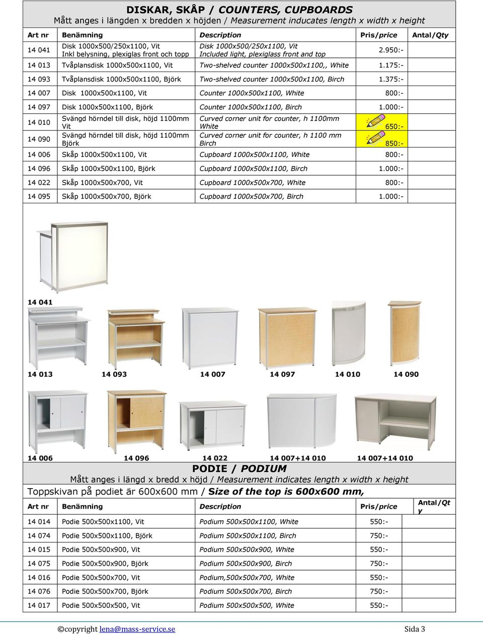 950:- 14 013 Tvåplansdisk 1000x500x1100, Vit Two-shelved counter 1000x500x1100,, White 1.175:- 14 093 Tvåplansdisk 1000x500x1100, Björk Two-shelved counter 1000x500x1100, Birch 1.