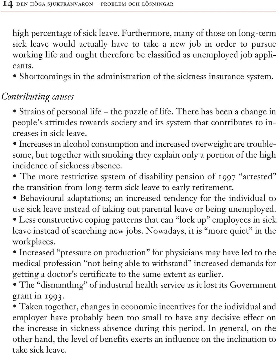Shortcomings in the administration of the sickness insurance system. Contributing causes Strains of personal life the puzzle of life.