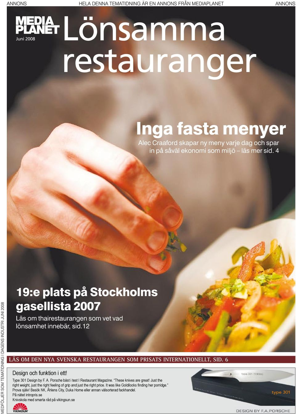 12 LÄS OM DEN NYA SVENSKA RESTAURANGEN SOM PRISATS INTERNATIONELLT, SID. 6 Design och funktion i ett! Type 301 Design by F. A. Porsche bäst i test I Restaurant Magazine. These knives are great!