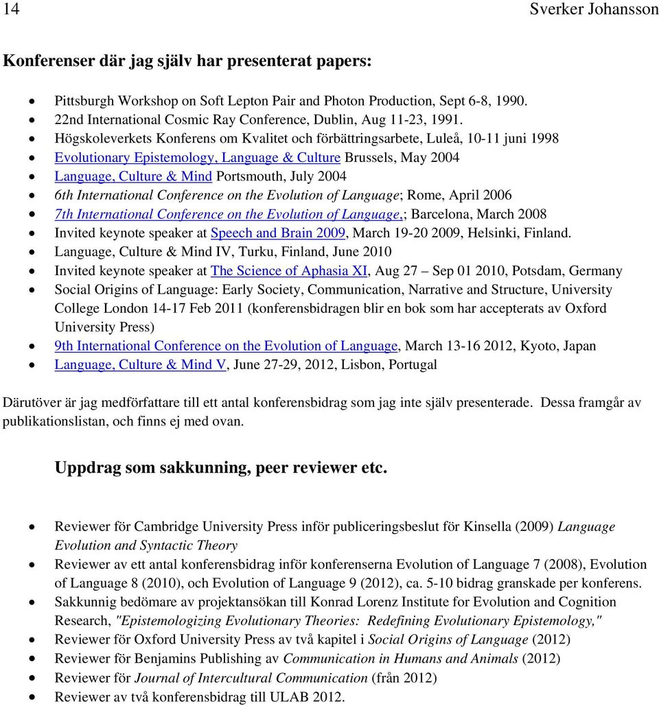 Högskoleverkets Konferens om Kvalitet och förbättringsarbete, Luleå, 10-11 juni 1998 Evolutionary Epistemology, Language & Culture Brussels, May 2004 Language, Culture & Mind Portsmouth, July 2004