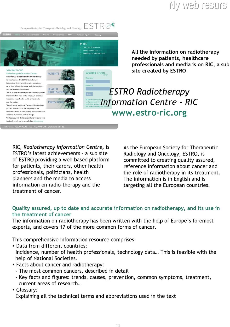 org RIC, Radiotherapy Information Centre, is ESTRO s latest achievements - a sub site of ESTRO providing a web based platform for patients, their carers, other health professionals, politicians,