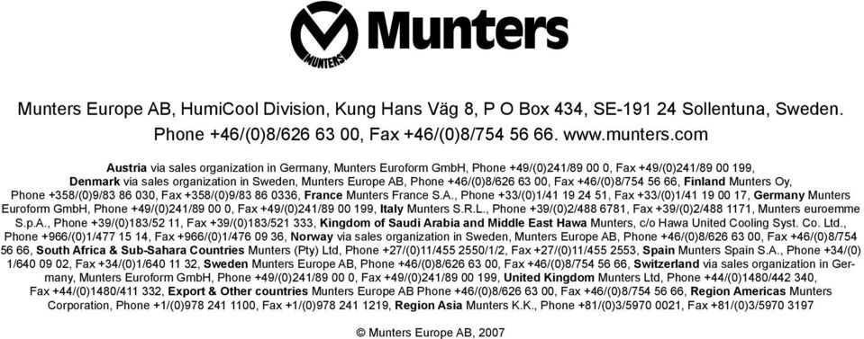 +46/(0)8/626 63 00, Fax +46/(0)8/754 56 66, Finland Munters Oy, Phone +358/(0)9/83 86 030, Fax +358/(0)9/83 86 0336, France Munters France S.A.