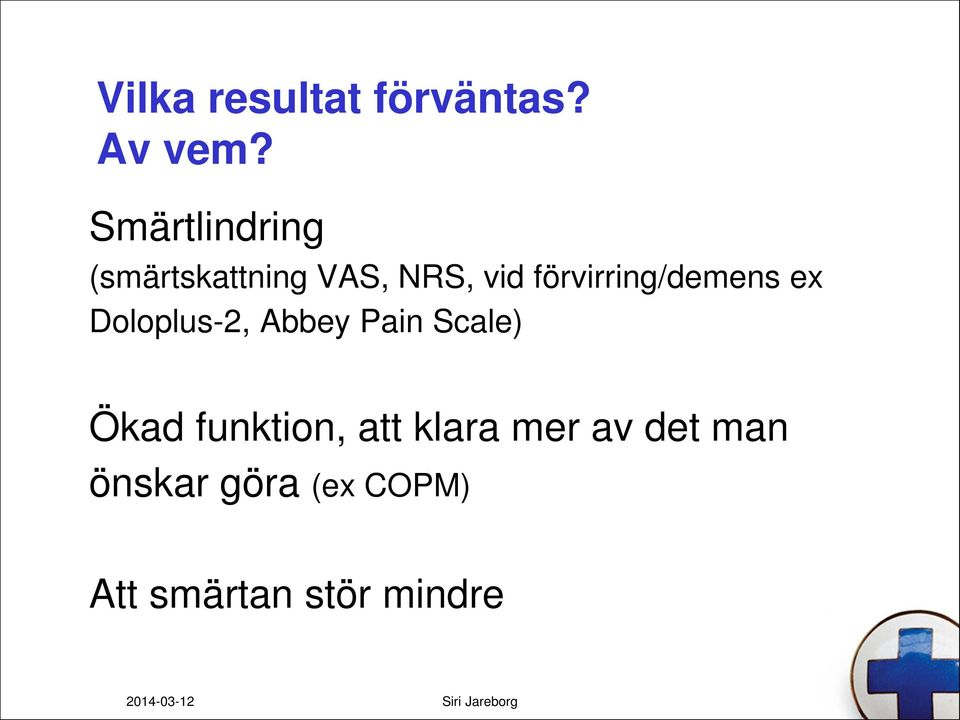 förvirring/demens ex Doloplus-2, Abbey Pain Scale)