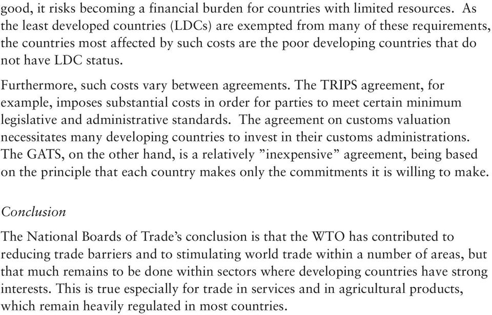 Furthermore, such costs vary between agreements. The TRIPS agreement, for example, imposes substantial costs in order for parties to meet certain minimum legislative and administrative standards.