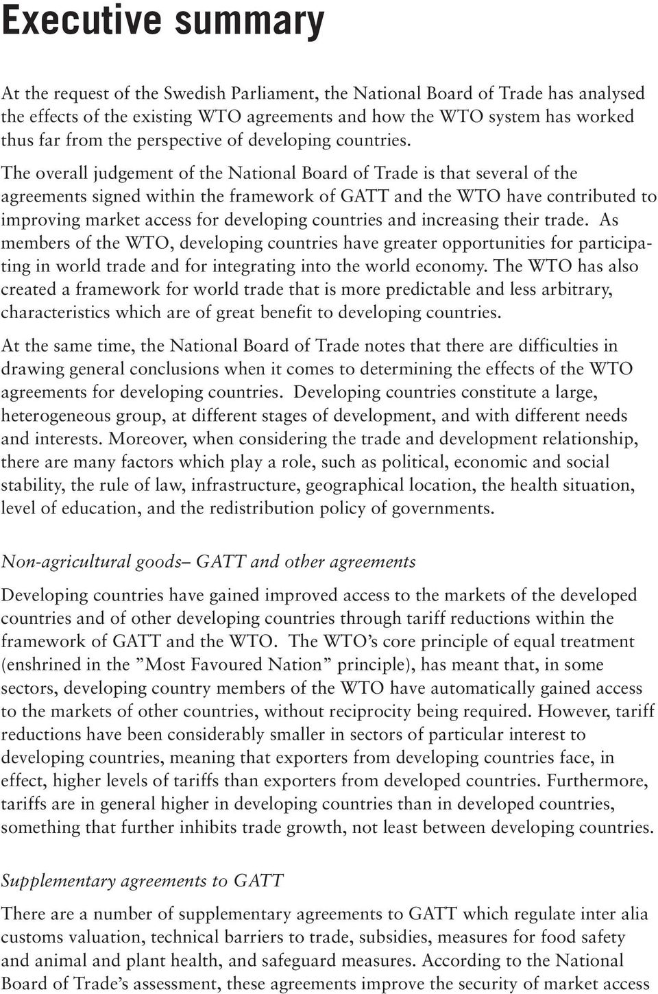 The overall judgement of the National Board of Trade is that several of the agreements signed within the framework of GATT and the WTO have contributed to improving market access for developing
