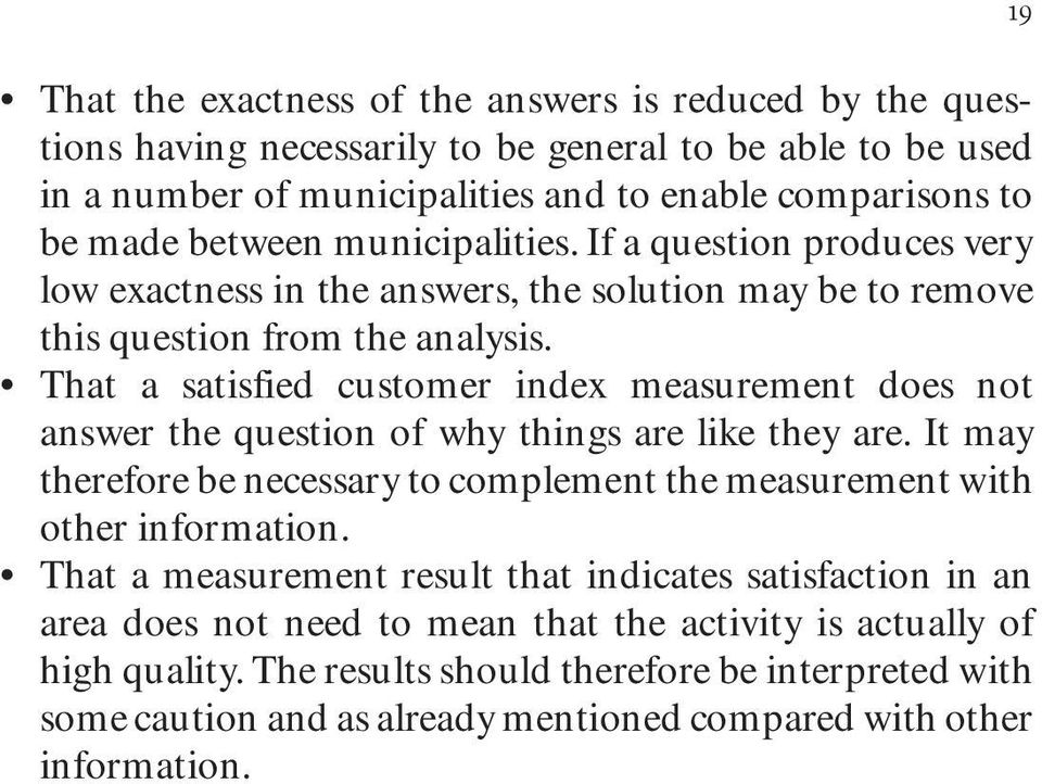 That a satisfied customer index measurement does not answer the question of why things are like they are. It may therefore be necessary to complement the measurement with other information.