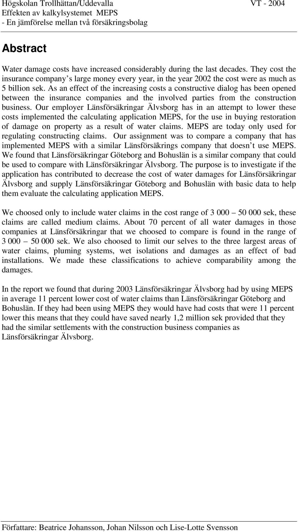 Our employer Länsförsäkringar Älvsborg has in an attempt to lower these costs implemented the calculating application MEPS, for the use in buying restoration of damage on property as a result of