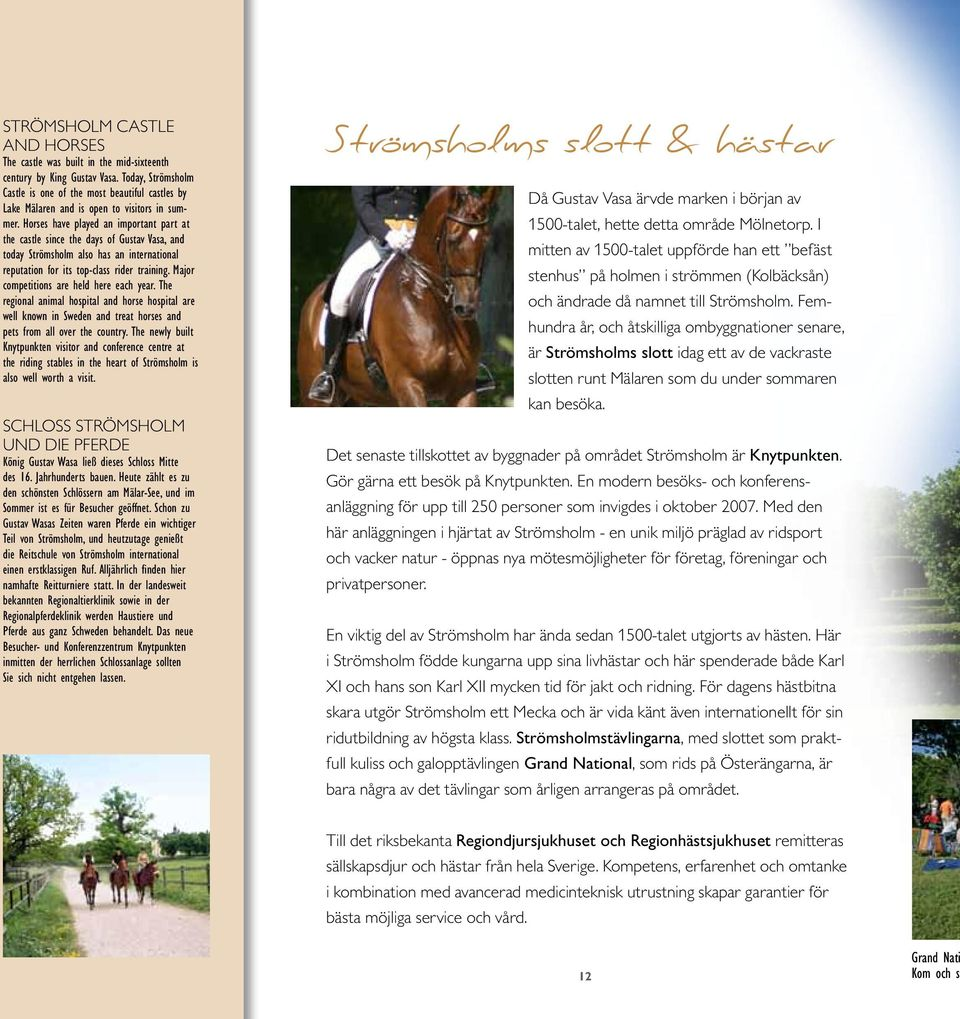 Horses have played an important part at the castle since the days of Gustav Vasa, and today Strömsholm also has an international reputation for its top-class rider training.