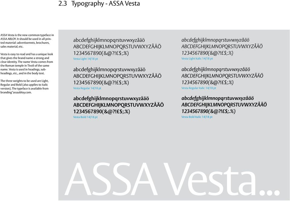 Vesta is used in headings, subheadings, etc., and in the body text. The three weights to be used are Light, Regular and Bold (also applies to italic version).
