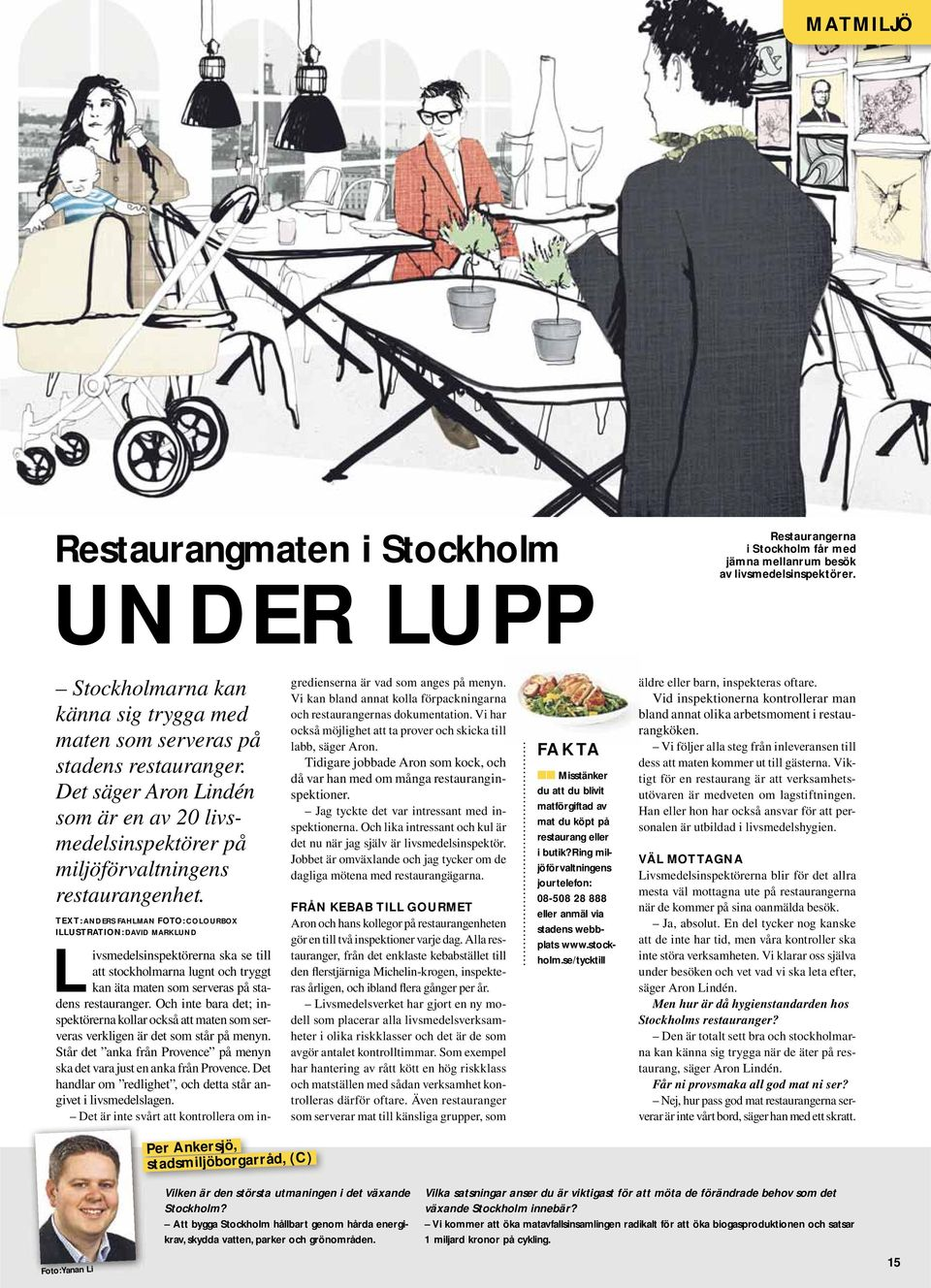 TEXT: ANDERS FAHLMAN FOTO: COLOURBOX ILLUSTRATION: DAVID MARKLUND Per Ankersjö, stadsmiljöborgarråd, (C) Livsmedelsinspektörerna ska se till att stockholmarna lugnt och tryggt kan äta maten som