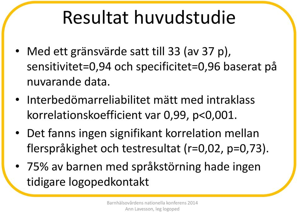 Interbedömarreliabilitet mätt med intraklass korrelationskoefficient var 0,99, p<0,001.