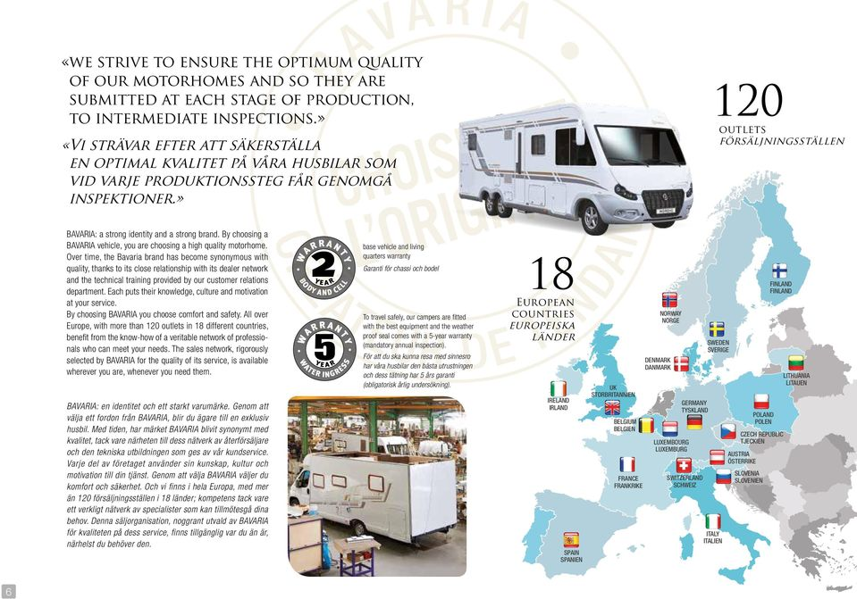 By choosing a BAVARIA vehicle, you are choosing a high quality motorhome.