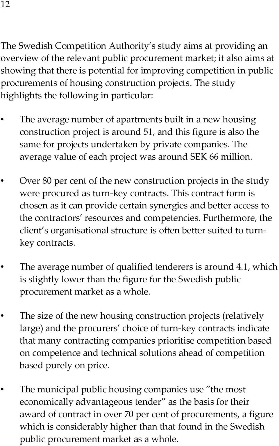 The study highlights the following in particular: The average number of apartments built in a new housing construction project is around 51, and this figure is also the same for projects undertaken