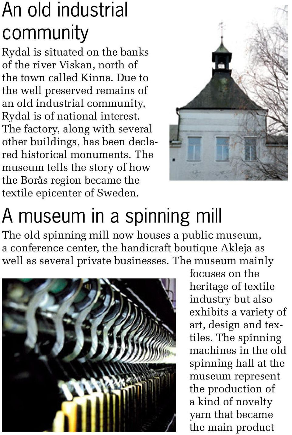 The museum tells the story of how the Borås region became the textile epicenter of Sweden.