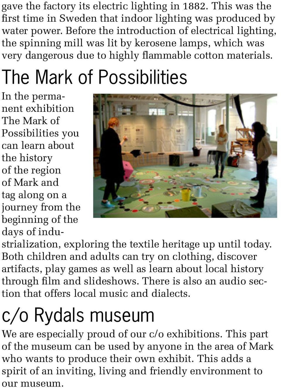 The Mark of Possibilities In the permanent exhibition The Mark of Possibilities you can learn about the history of the region of Mark and tag along on a journey from the beginning of the days of