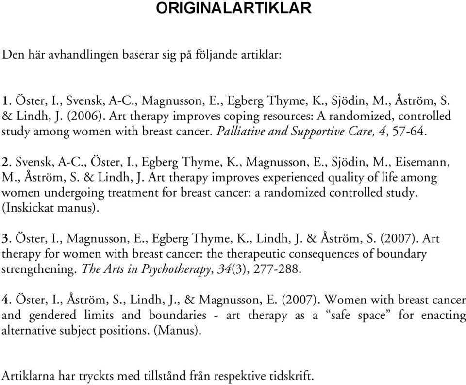 , Magnusson, E., Sjödin, M., Eisemann, M., Åström, S. & Lindh, J. Art therapy improves experienced quality of life among women undergoing treatment for breast cancer: a randomized controlled study.