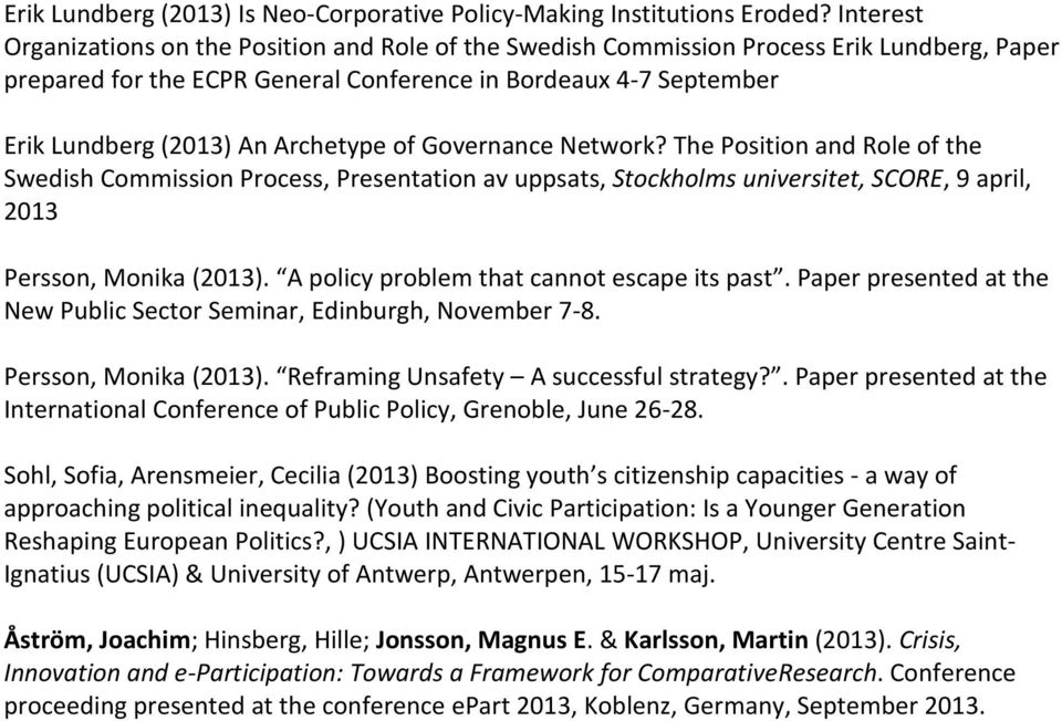 Archetype of Governance Network? The Position and Role of the Swedish Commission Process, Presentation av uppsats, Stockholms universitet, SCORE, 9 april, 2013 Persson, Monika (2013).
