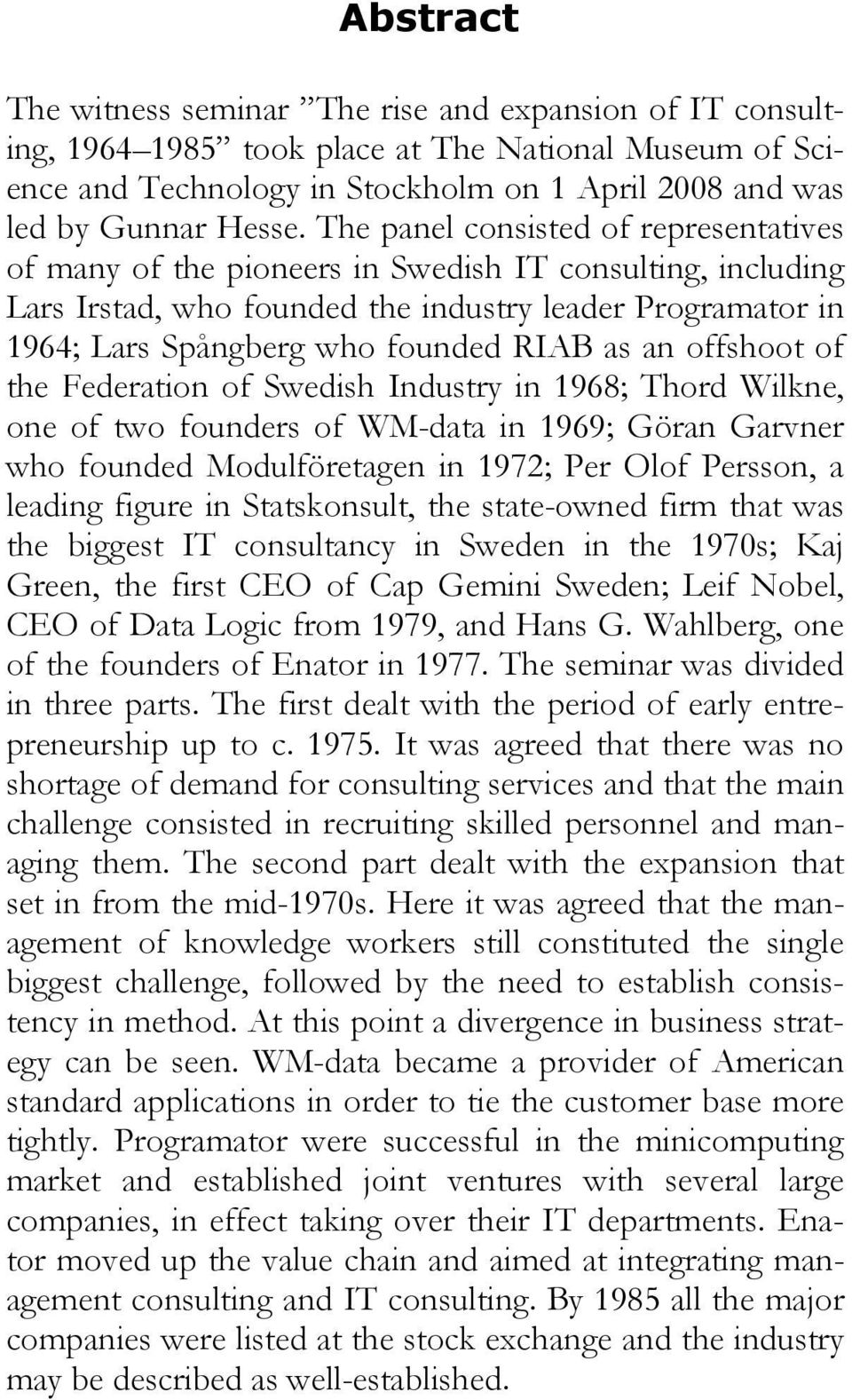 an offshoot of the Federation of Swedish Industry in 1968; Thord Wilkne, one of two founders of WM-data in 1969; Göran Garvner who founded Modulföretagen in 1972; Per Olof Persson, a leading figure