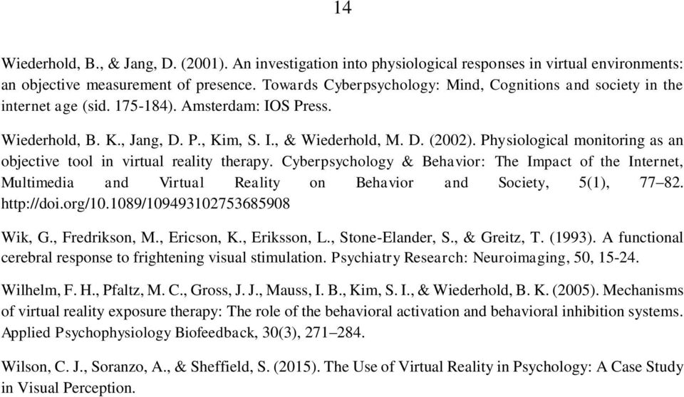 Physiological monitoring as an objective tool in virtual reality therapy. Cyberpsychology & Behavior: The Impact of the Internet, Multimedia and Virtual Reality on Behavior and Society, 5(1), 77 82.