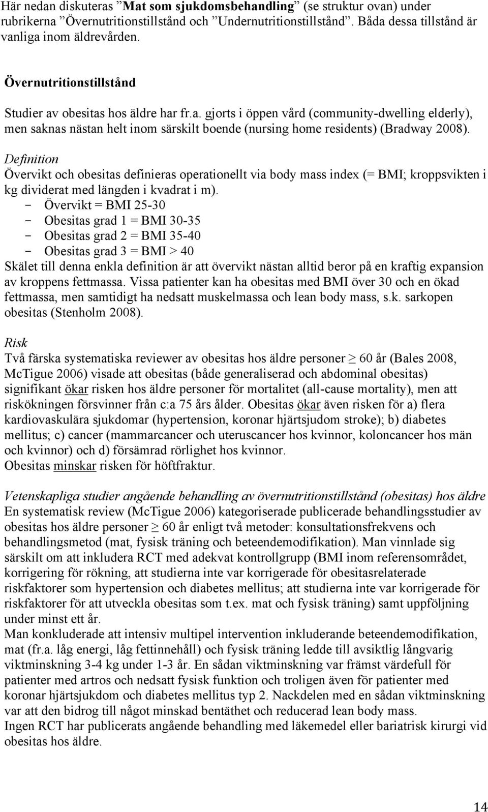 Definition Övervikt och obesitas definieras operationellt via body mass index (= BMI; kroppsvikten i kg dividerat med längden i kvadrat i m).