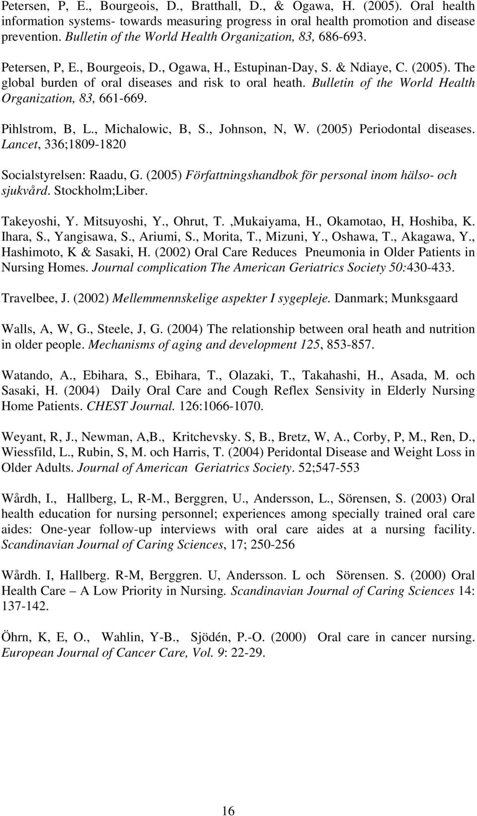 Bulletin of the World Health Organization, 83, 661-669. Pihlstrom, B, L., Michalowic, B, S., Johnson, N, W. (2005) Periodontal diseases. Lancet, 336;1809-1820 Socialstyrelsen: Raadu, G.