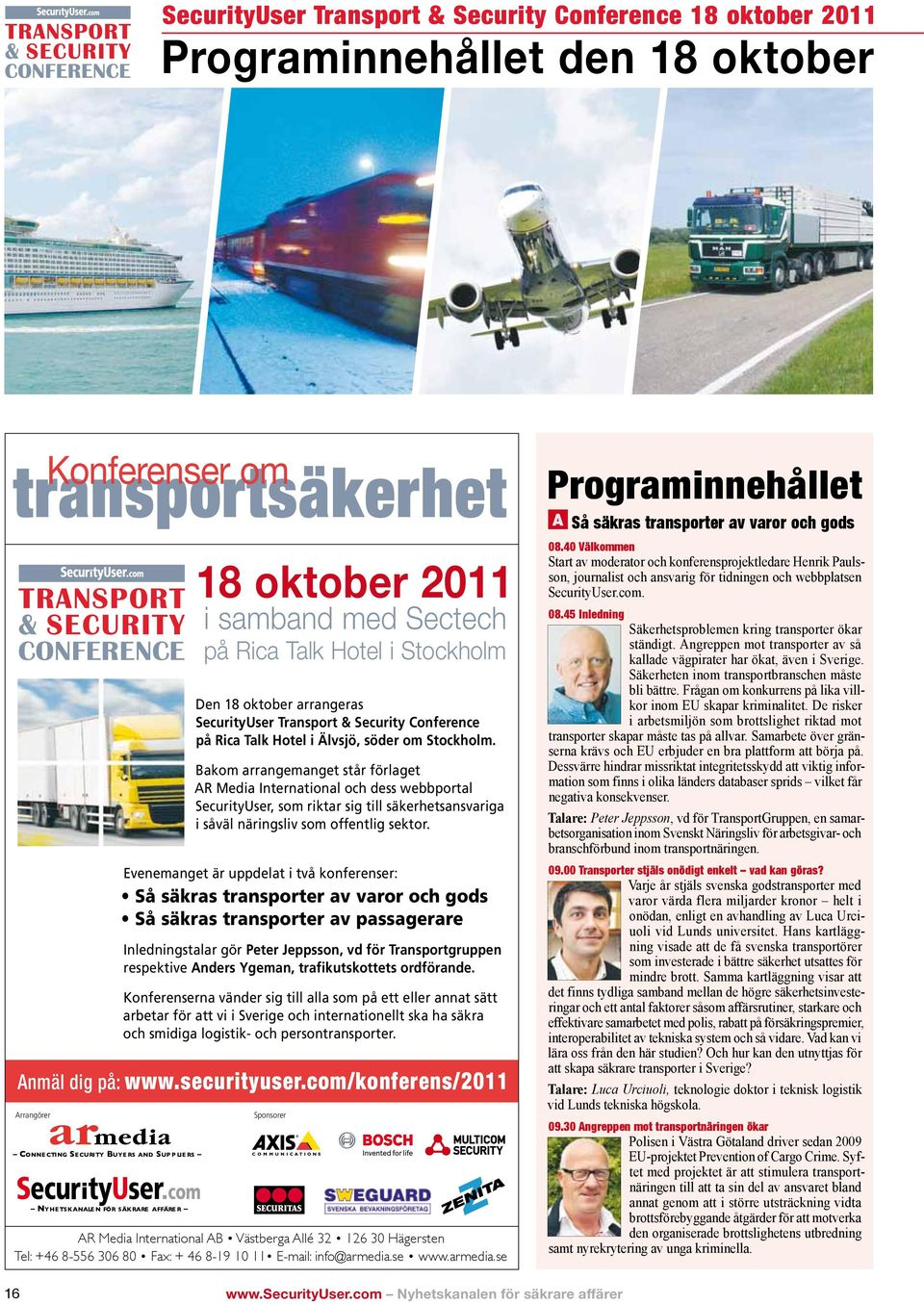 oktober arrangeras SecurityUser Transport & Security Conference på Rica Talk Hotel i Älvsjö, söder om Stockholm.
