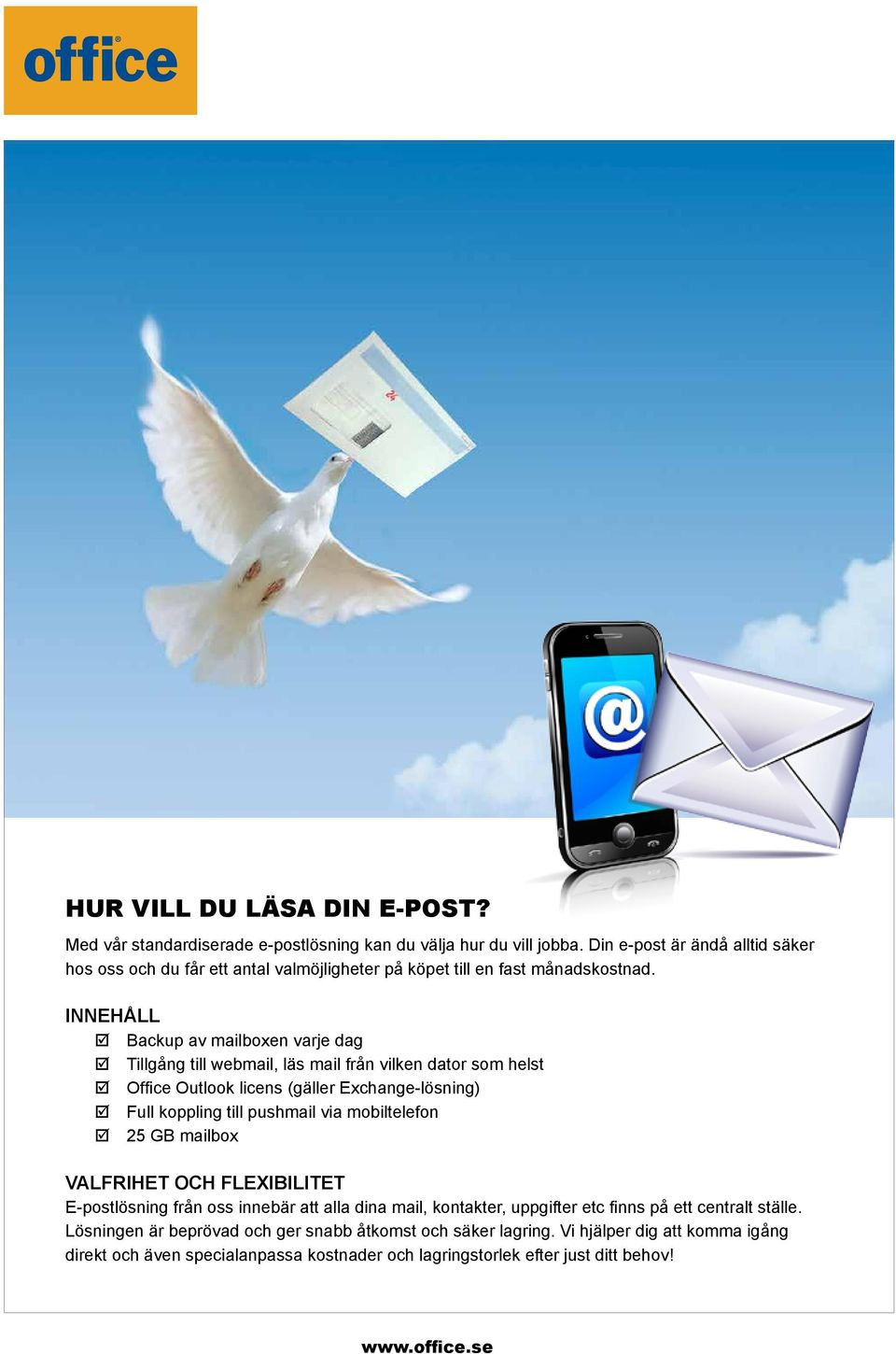 INNEHÅLL Backup av mailboxen varje dag Tillgång till webmail, läs mail från vilken dator som helst Office Outlook licens (gäller Exchange-lösning) Full koppling till pushmail via