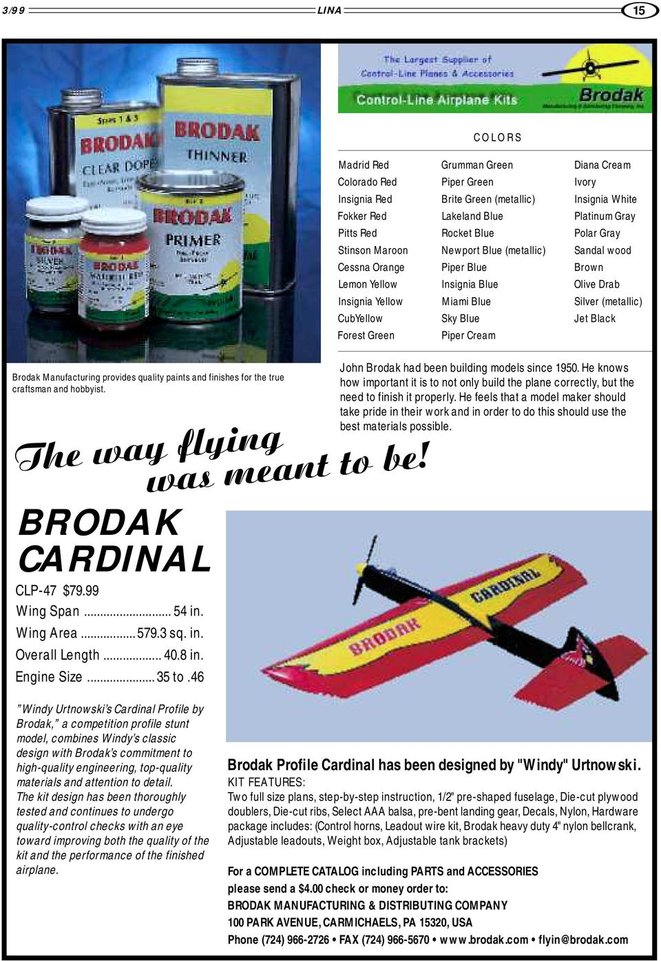Drab Silver (metallic) Jet Black Brodak Manufacturing provides quality paints and finishes for the true craftsman and hobbyist. The way flying was meant to be! BRODAK CARDINAL CLP-47 $79.99 Wing Span.