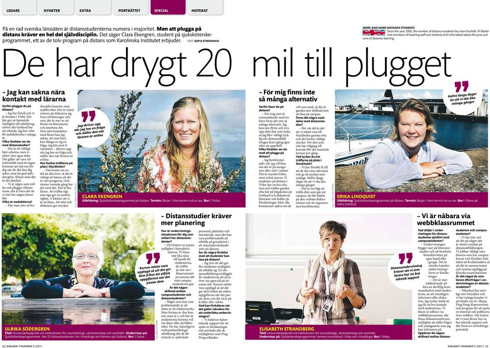 De har drygt 20 mil till plugget TEXT: SOFIA STRIDSMAN MORE AND MORE DISTANCE STUDENTS Since the year 2000, the number of distance students has risen fourfold.
